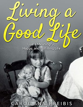 Living a Good Life: Live a Meaningful, Happy, and Fulfilling Life
