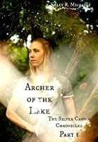 Archer of the Lake (The Silver Crown Chronicles, #1)