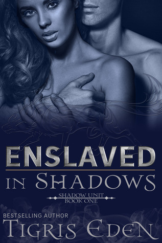 Enslaved in Shadows (Shadow Unit, #1)