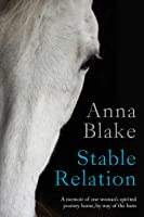 Stable Relation: A Memoir of One Woman's Spirited Journey Home, by Way of the Barn.