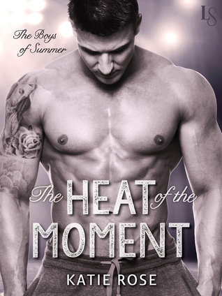 The Heat of the Moment (The Boys of Summer, #3) Katie Rose
