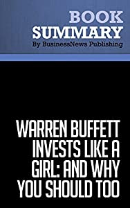 Summary : Warren Buffett invests Like A Girl: and Why You Should too - Louann Lofton: 8 Essential Principles Every Investor Needs to Create a Profitable Portfolio