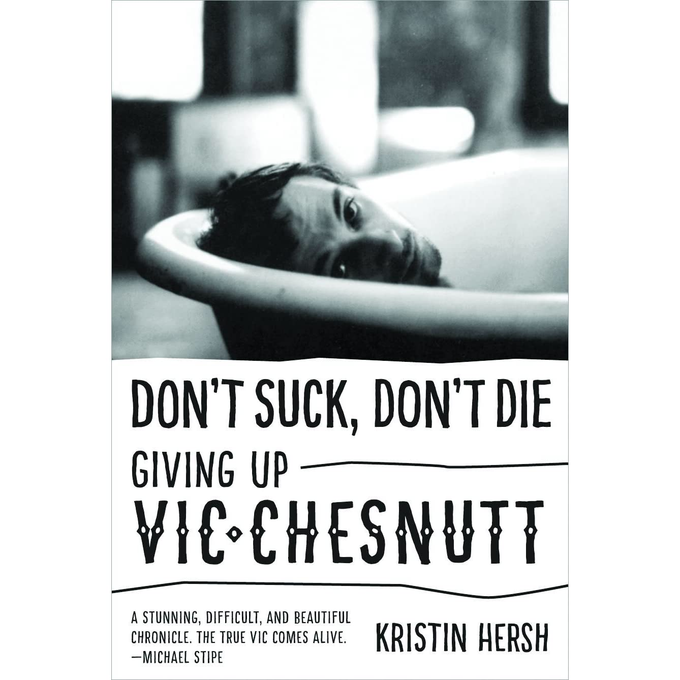 Don t Suck Don t Die Giving Up Vic Chesnutt by Kristin Hersh