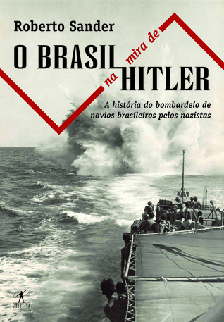 O Brasil na mira de Hitler: a história do afundamento de navios brasileiros pelos nazistas