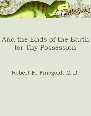 And The Ends of the Earth for Thy Possession