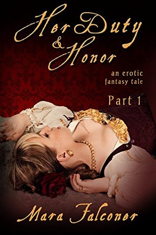 Her Duty & Honor (Part 1): an erotic fantasy tale