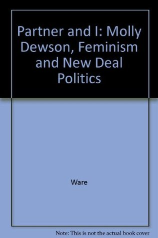Partner and I: Molly Dewson, Feminism, and New Deal Politics