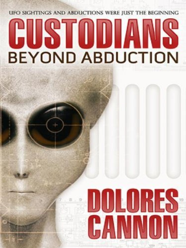 "Dolores Cannon The Custodians ""Beyond Abduction"