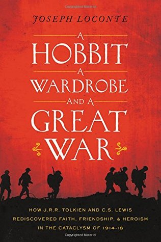 A Hobbit, a Wardrobe, and a Great War by Joseph Loconte
