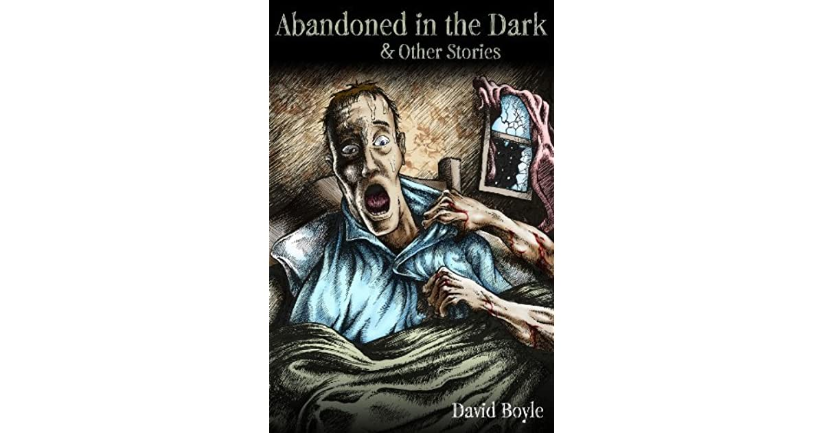 Abandoned In The Dark: And Other Stories