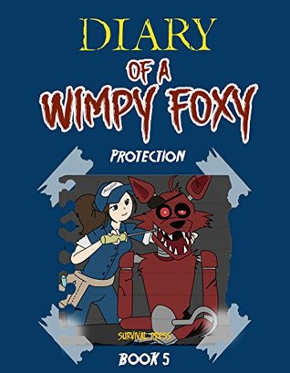 Diary of A Wimpy Foxy: Protection (Book 5) - Unofficial FNAF Book