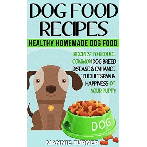 Dog food recipes healthy homemade dog food recipes reduce common dog food recipes healthy homemade dog food recipes reduce common dog breed disease and enhance the lifespan and happiness of your puppy by mannie turner forumfinder Images