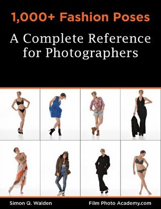 NEW: 1,000+ Fashion Poses: A Complete Reference Book for Photographers: Academy Posing Guides: Print Replica: Over 1,000 poses for you to copy, improving ... (FilmPhotoAcademy.com: Posing Guides 2)