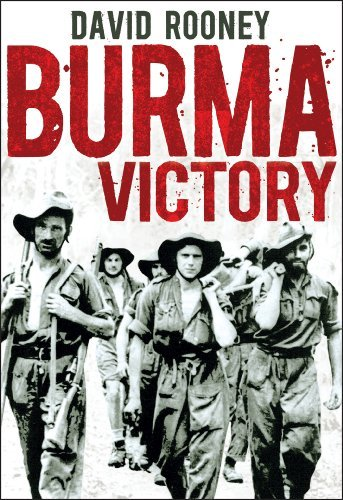 Burma Victory   Imphal, Kohima and the Chindits -C March 1944 to May 1945