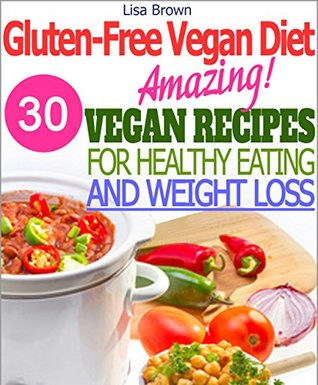 Amazing Gluten-Free Vegan Recipes For Healthy Eating And