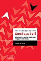 The Psychology of Good and Evil: Why Children, Adults, and Groups Help and Harm Others
