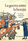 La guerra contra la herejía: Fe y poder en la Europa medieval