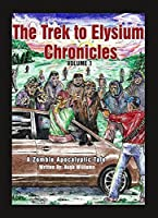 The Trek to Elysium Chronicles: Volume 1: An Zombie Apocalypse Story