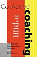 Co-Active Coaching: New Skills for Coaching People Toward Success in Work and Life