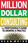 Million Dollar Consulting: the Professional's Guide to Growing a Practice