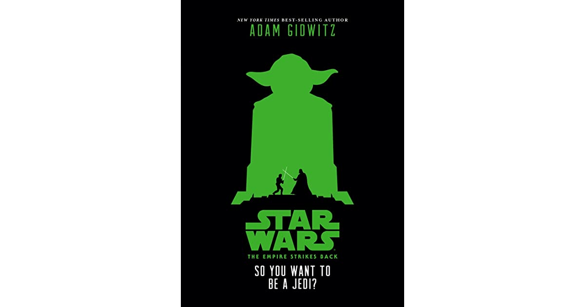 The Empire Strikes Back So You Want To Be A Jedi By Adam Gidwitz