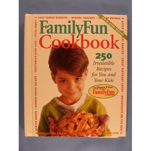 Family Fun Cookbook 250 Irresistible Recipes For You And Your Kids By Deanna F Cook