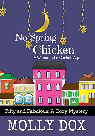 No Spring Chicken: A Woman of a Certain Age (Fifty and Fabulous #1)
