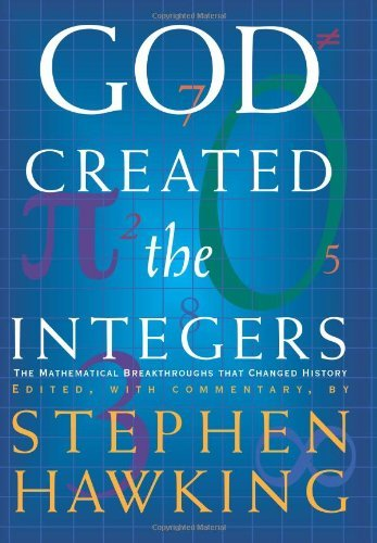God Created The Integers  The Mathematical Breakthroughs that Changed History-Running Press (2007)