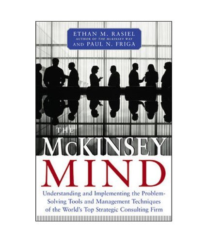 The McKinsey Mind - Understanding and Implementing the Problem-Solving Tools and Management Techniques of the World's