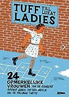 Tuff Ladies: 24 opmerkelijke vrouwen van de siamese spider girls tot een meisje dat de taliban tartte