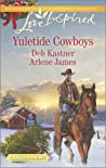 Yuletide Cowboys: The Cowboy's Yuletide Reunion / The Cowboy's Christmas Gift