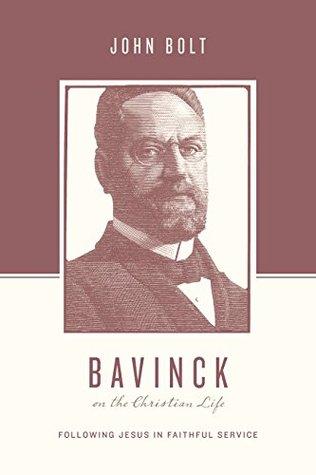 Bavinck on the Christian Life by John Bolt