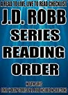 J.D. ROBB: SERIES READING ORDER: A READ TO LIVE, LIVE TO READ CHECKLIST [Nora Roberts,IN DEATH SERIES OTHER 'IN DEATH' STORIES BY J.D. ROBB INCLUDED IN COLLECTIONS]