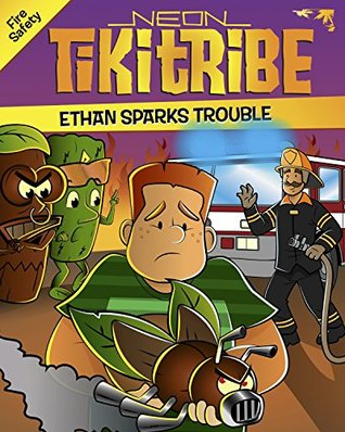 Children's Books: Ethan Sparks Trouble (Fire Safety) (Ages 4-8) (Neon Tiki Tribe)
