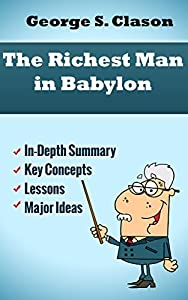 The Richest Man In Babylon by George S. Clason: Concise Notes Summary Guide