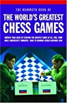 Mammoth Book of the World's Greatest Chess Games: Improve Your Chess by Studying the Greatest Games of All time