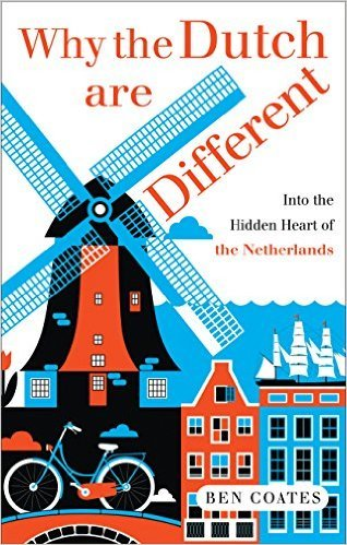 Why the Dutch are Different A Journey into the Hidden Heart of the Netherlands 1