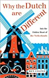 Why the Dutch are Different: A Journey into the Hidden Heart of the Netherlands by Ben Coates