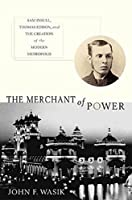 The Merchant of Power: Sam Insull, Thomas Edison, and the Creation of the Modern Metropolis