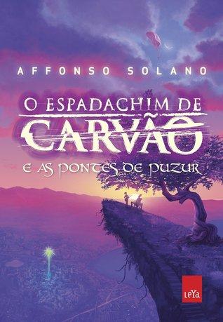 O Espadachim de Carvão e as Pontes de Puzur by Affonso Solano
