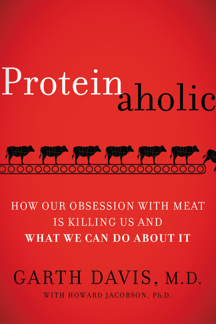 Proteinaholic How Our Obsession with Meat Is Killing Us and What We Can Do  ebook3000