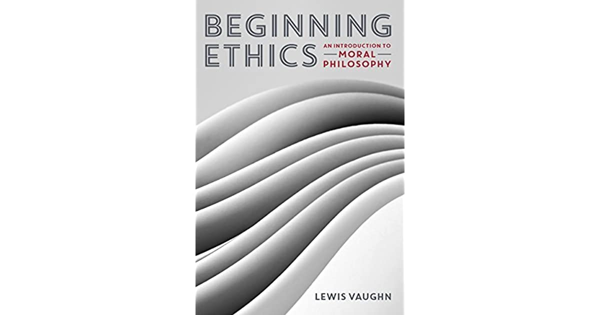 Beginning ethics an introduction to moral philosophy by lewis vaughn fandeluxe Images