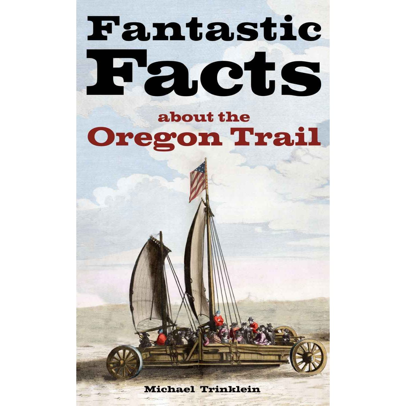 Fantastic Facts About The Oregon Trail By Michael Trinklein €� Reviews,  Discussion, Bookclubs, Lists