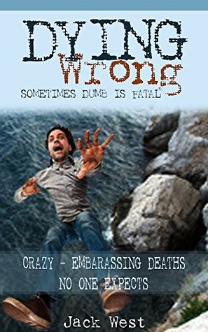DYING WRONG: SOMETIMES DUMB IS FATAL /