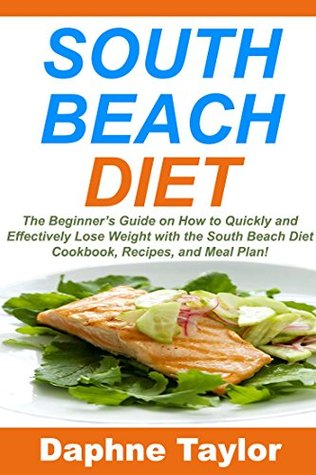 South Beach Diet: The Beginner's Guide on How to Quickly and Effectively Lose Weight with the South Beach Diet Cookbook, Recipes, and Meal Plan! (South ... Low Carbohydrate Diet, Gluten-Free)
