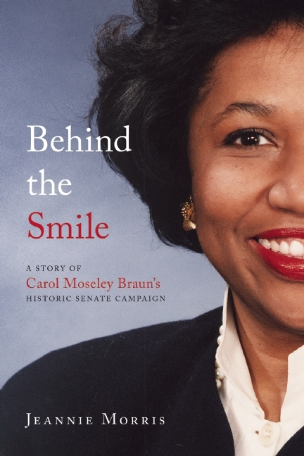 Behind the Smile A Story of Carol Moseley Braun's Historic Senate Campaign