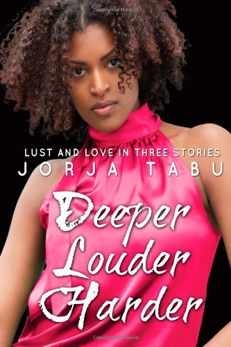 Deeper, Louder, Harder: Love and Lust in Three Stories: A Compilation of Multicultural Erotica Jorja Tabu