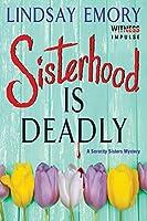 Sisterhood is Deadly: A Sorority Sisters Mystery