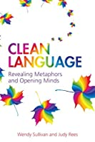 Clean Language: Revealing metaphors and opening minds