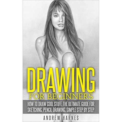 Drawing For Beginners How To Draw Cool Stuff The Ultimate Guide
